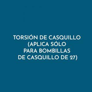 TORSIÓN DE CASQUILLO (APLICA SÓLO PARA BOMBILLAS DE CASQUILLO DE 27)
