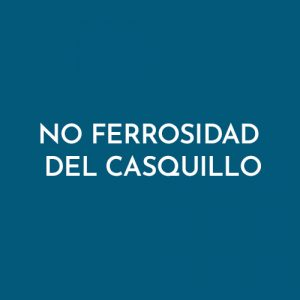 NO FERROSIDAD DEL CASQUILLO